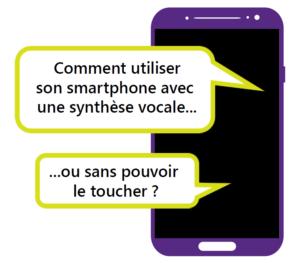 Comment utiliser son smartphone avec une synthèse vocale ou sans pouvoir le toucher ?